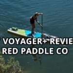 Review of the 2018 Red Paddle Co 13'2″ Voyager+ inflatable paddle board